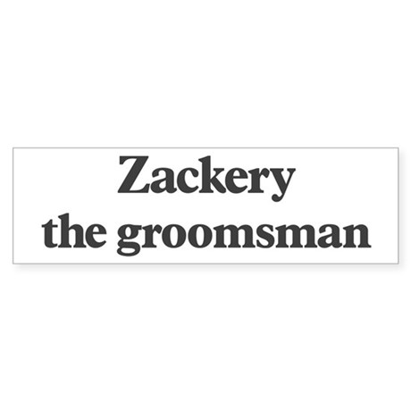 Zackery the groomsman Bumper Sticker