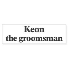 Keon the groomsman Bumper Bumper Sticker
