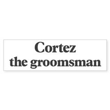 Cortez the groomsman Bumper Bumper Sticker