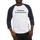 Dashawn the groomsman Baseball Jersey