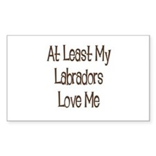 At Least My Labradors Love Me Rectangle Decal