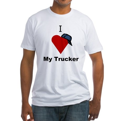 I Love My Trucker Fitted T-Shirt
