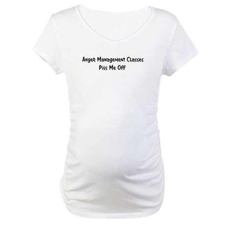 Anger Management Classes Piss Maternity T-Shirt