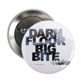 "Darn Floor Big Bite 2.25"" Button (100 pack)"