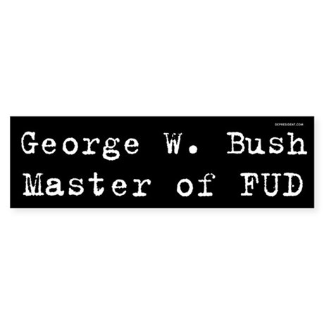 George W. Bush - Master of FUD Bumper Sticker