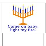 Come on Baby, Light My Fire Yard Sign