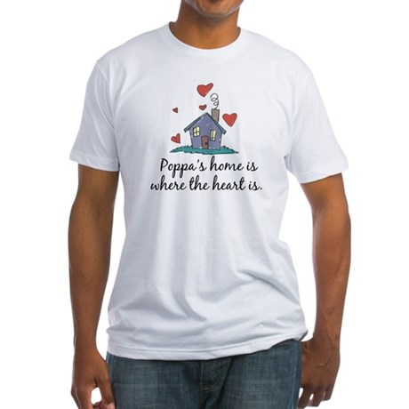 Poppa's Home is Where the Heart Is Fitted T-Shirt