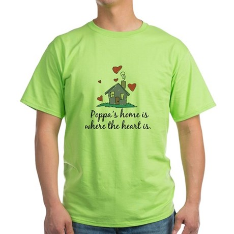 Poppa's Home is Where the Heart Is Green T-Shirt