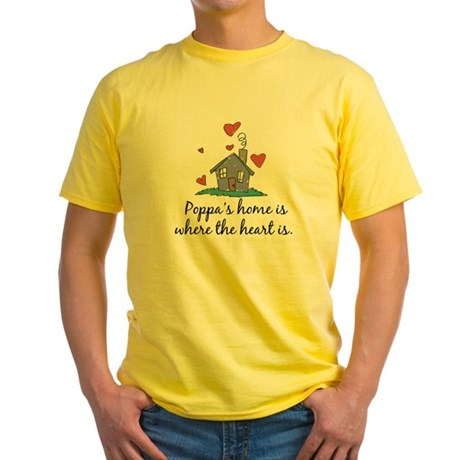 Poppa's Home is Where the Heart Is Yellow T-Shirt