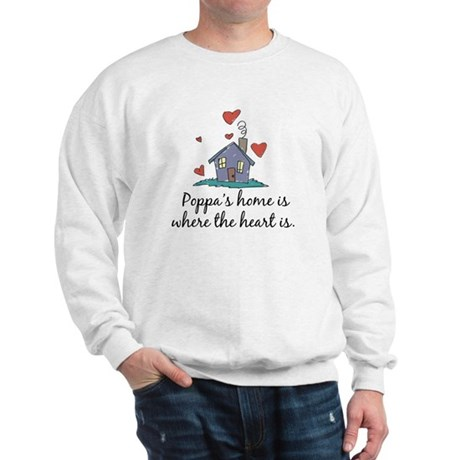 Poppa's Home is Where the Heart Is Sweatshirt