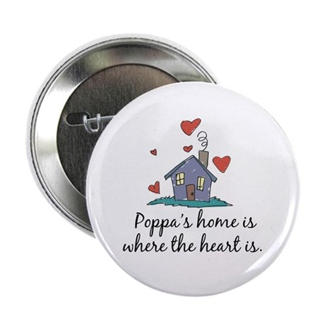 "Poppa's Home is Where the Heart Is 2.25"" Button"