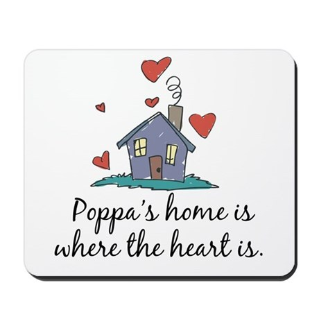 Poppa's Home is Where the Heart Is Mousepad