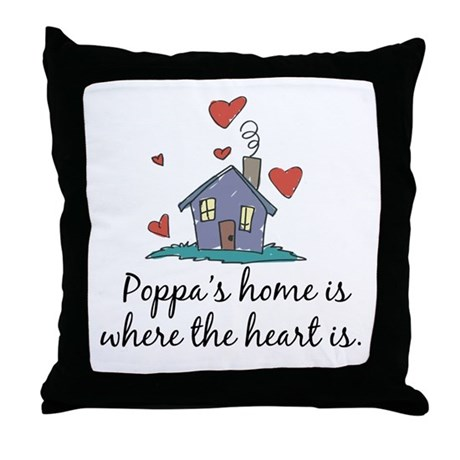 Poppa's Home is Where the Heart Is Throw Pillow
