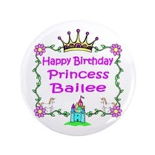 "Happy Birthday Princess Bailee 3.5"" Button"
