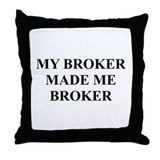 My Broker Made Me Broker Throw Pillow