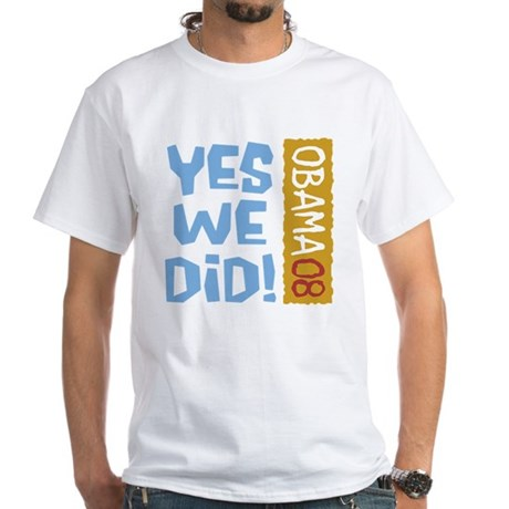 Yes We Did OBAMA 08 White T-Shirt