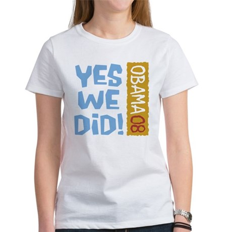 Yes We Did OBAMA 08 Women's T-Shirt