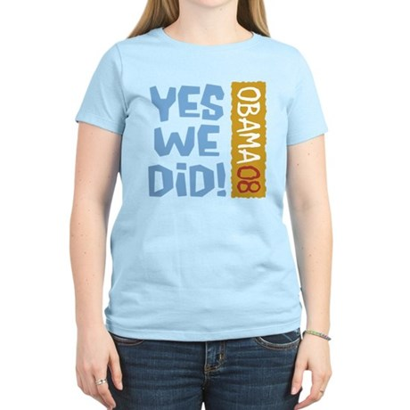 Yes We Did OBAMA 08 Women's Light T-Shirt