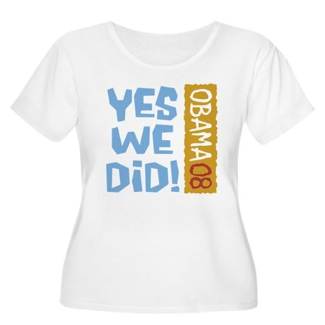 Yes We Did OBAMA 08 Women's Plus Size Scoop Neck T