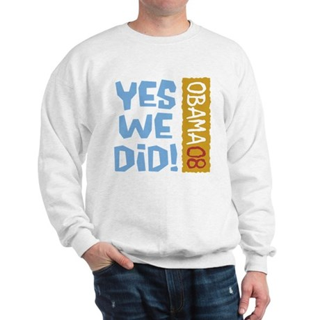 Yes We Did OBAMA 08 Sweatshirt