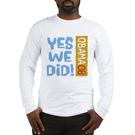Yes We Did OBAMA 08 Long Sleeve T-Shirt