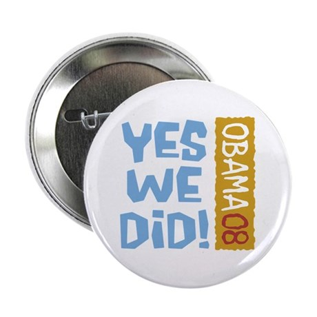 "Yes We Did OBAMA 08 2.25"" Button"