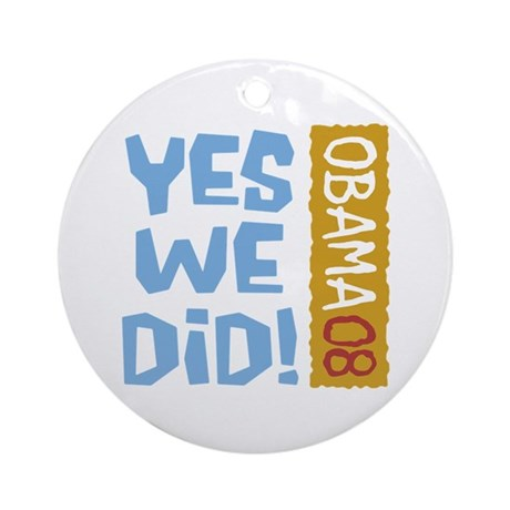 Yes We Did OBAMA 08 Ornament (Round)