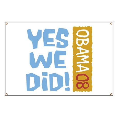 Yes We Did OBAMA 08 Banner