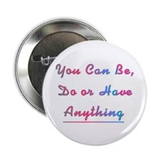 "Be, Do or Have Design #744 2.25"" Button (10 pack)"