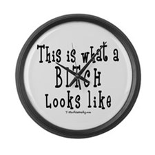 This is What a BITCH Looks Li Large Wall Clock