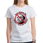 Anti Obama Don't Blame Me Women's T-Shirt