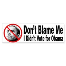 Anti Obama Don't Blame Me Bumper Bumper Sticker