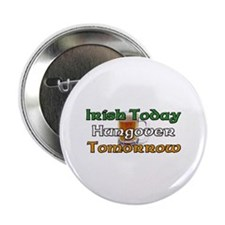"Irish Today Hungover Tomorrow 2.25"" Button"