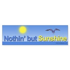 Nothin but Sunshine Bumper Bumper Sticker