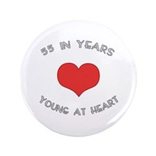 """55 Young At Heart Birthday 3.5"""" Button"""