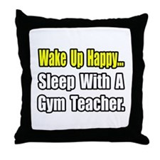 """Sleep With a Gym Teacher"" Throw Pillow"