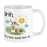 Birth. Every Home Should Have One Small Mug