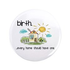 "Birth. Every Home Should Have One 3.5"" Button"