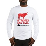 Strong Like Bull! Long Sleeve T-Shirt