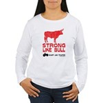 Strong Like Bull! Women's Long Sleeve T-Shirt