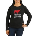 Strong Like Bull! Women's Long Sleeve Dark T-Shirt