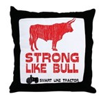 Strong Like Bull! Throw Pillow