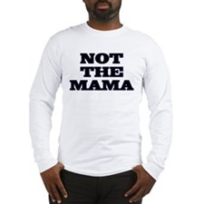 Not The Mama Long Sleeve T-Shirt