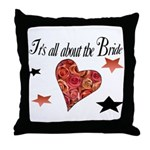 It's all about the Bride Throw Pillow