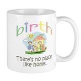 Birth. There's no place like home. Mug