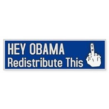 Hey Obama. Redistribute This! Bumper Bumper Sticker