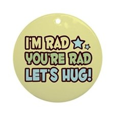 I'm Rad, You're Rad, Let's Hu Keepsake (Round)