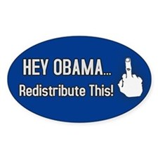 Hey Obama. Redistribute This!Oval Decal