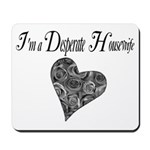 I'm a Desperate Housewife Mousepad