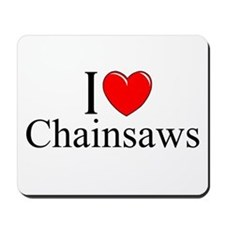 """I Love (Heart) Chainsaws"" Mousepad"